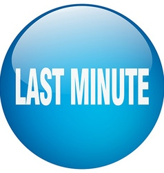 Last minute blue round gel isolated push button vector