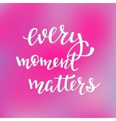 Every moment matters typography vector
