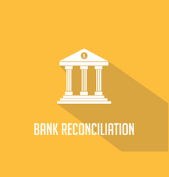 Bank reconciliation white text with bank office vector