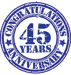 Congratulations 45 years anniversary grunge rubber vector image vector image