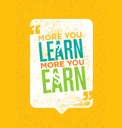 the more you learn the more you earn inspiring vector image