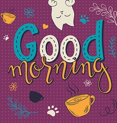 Hand lettering text - good morning there is cute vector