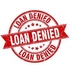 Loan denied round grunge ribbon stamp vector