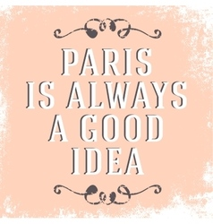 Quote Paris is always a good idea vector image vector image