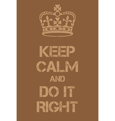 Keep calm and do it right poster vector