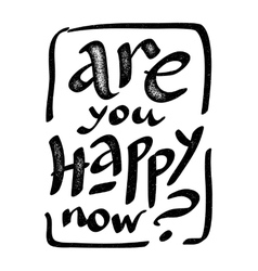 Are you happy now - hand drawn grunge vector