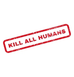 Kill all humans text rubber stamp vector