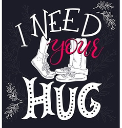 Hand drawing lettering phrase - i need your hug - vector
