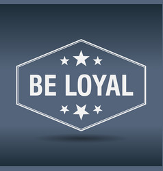 Be loyal hexagonal white vintage retro style label vector