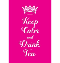 Keep calm and drink tea poster vector