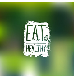 Eat healthy logo with hand lettering vector