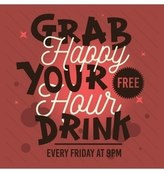 Happy hour grab your free drink conceptual vector