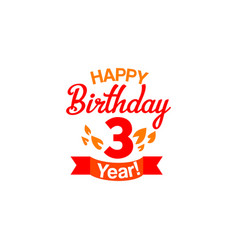 happy three years birthday card vector image