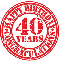 Happy birthday 40 years grunge rubber stamp vector