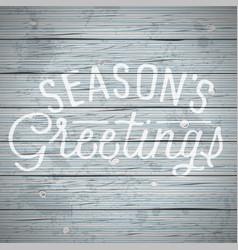 Slogan wood color season greetings vector