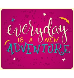 Hand lettering quote - everyday is a new adventure vector