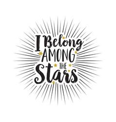 Hand drawn text i belong among the stars white vector