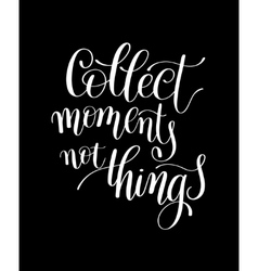 Collect Moments Not Things Motivational Quote vector image vector image