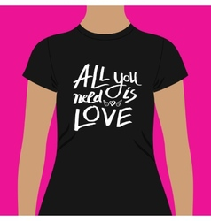 Trendy black shirt with all you need is love texts vector