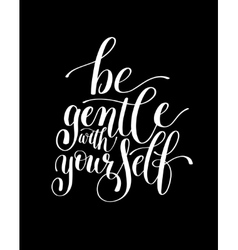 Be gentle with yourself motivational quote hand vector