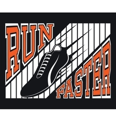 Run Faster T-shirt Typography Graphics vector image
