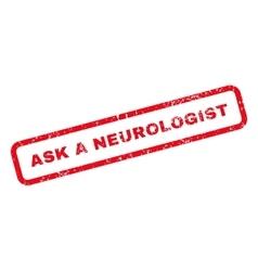Ask a neurologist text rubber stamp vector