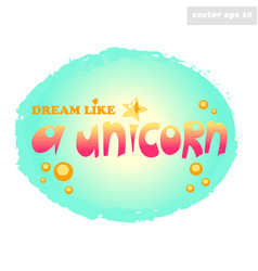 Dream like a unicorn text vector