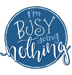Hand drawn inspiration lettering quote - i am busy vector