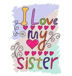 I love my sister t-shirt typography vector