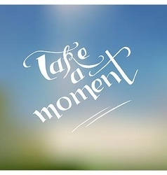 Take a moment - hand lettering quote vector