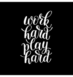 Work hard play hard motivational quote hand vector