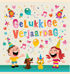 Gelukkige verjaardag dutch happy birthday vector