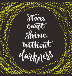 Stars cant shine without darkness lettering vector