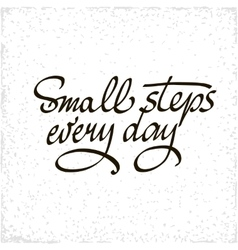 Small steps every day black motivational quote vector