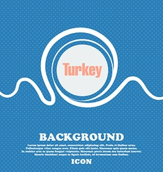 Turkey sign blue and white abstract background vector