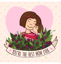 Greeting card to the best mom ever vector