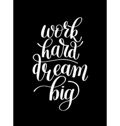 Work hard dream big customizable design for vector