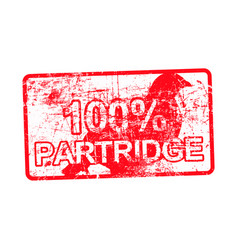 100 percent partridge - red rubber dirty grungy vector image