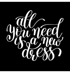 All you need is a new dress customizable design vector