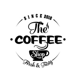 The coffee shop fresh tasty since 2018 white bac vector
