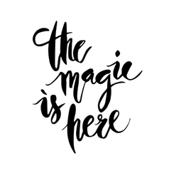 Inspirational quote the magic is here vector