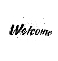 Welcome inscription Greeting card with vector image