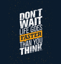 Do not wait life goes faster than you think vector