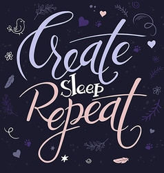 Hand lettering text - create sleep repeat it is vector