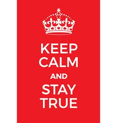 Keep calm and stay true poster vector