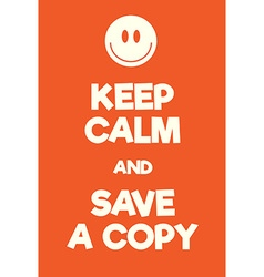 Keep calm and save a copy poster vector
