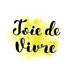 Joie de vivre joy of life in french lettering vector