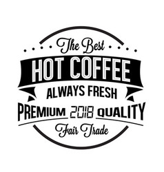 Hot coffee the best always fresh premium quality 2 vector
