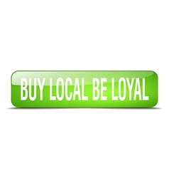 Buy local be loyal green square 3d realistic vector