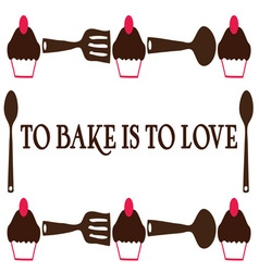 Bake Is To Love vector image vector image